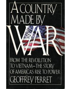 A Country Made by War: From the Revolution to Vietnam