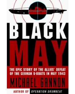 Black May: The Epic Story of the Allies' Defeat of the German U-Boats in May '43