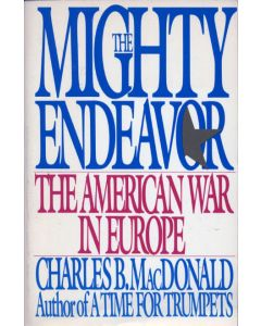 The Mighty Endeavor: The American War in Europe by Charles B MacDonald