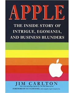 Apple: The Inside Story of Intrigue, Egomania, and Business Blunders Jim Carlton