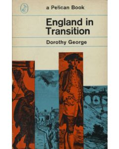 England in Transition: Life and Work in the Eighteenth Century by Dorothy George
