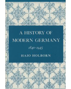 A History of Modern Germany 1840-1945 by Hajo Holborn 1982 Paperback Edition