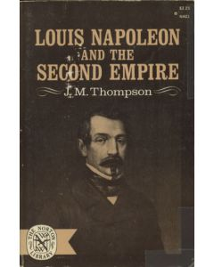 Louis Napoleon and the Second Empire by J M Thompson Norton Library 1967