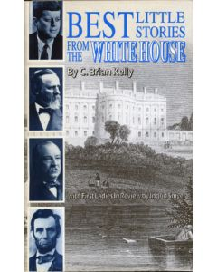 Best Little Stories from the White House by C. Brian Kelly